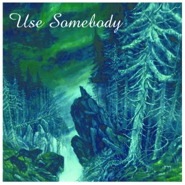 Use Somebody, by Raveneyemusic on OurStage