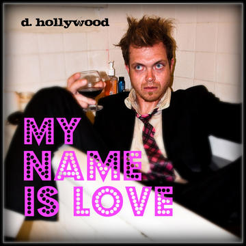My Name Is Love, by D. Hollywood on OurStage