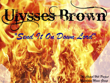 Send It On Down Lord, by Ulysses Brown on OurStage