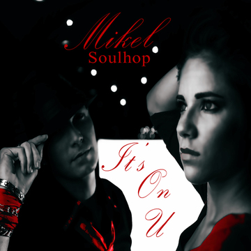 IT'S ON U, by MIKEL SOULHOP on OurStage