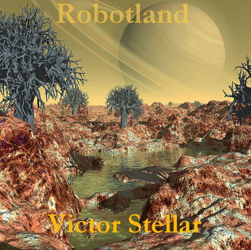 Robotland, by Victor Stellar on OurStage