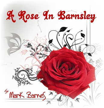 A Rose in Barnsley, by Mark Barnes  on OurStage