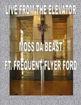 Live from the Elevator, by Moss Da Beast ft. Frequent Flyer Ford on OurStage