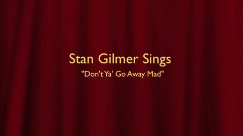 "Stan Gilmer Sings ""Don't Ya Go Away Mad"", by Stan Gilmer on OurStage"