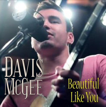 Beautiful Like You, by Davis McGee on OurStage