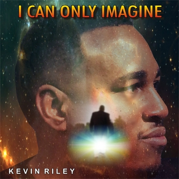 I Can Only Imagine, by Kevin Riley on OurStage