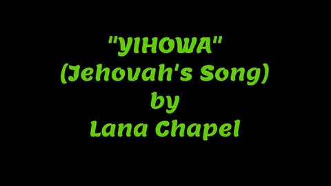 YIHOWA (Jehovah's Song), by LANA CHAPEL on OurStage