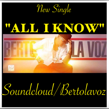 ALL I KNOW, by Berto lavoz on OurStage