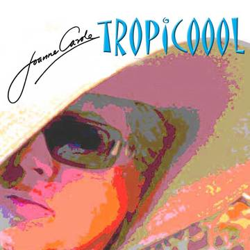 Tropicoool, by Joanne Carole on OurStage