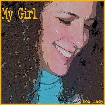 My Girl, by Bob Macy on OurStage