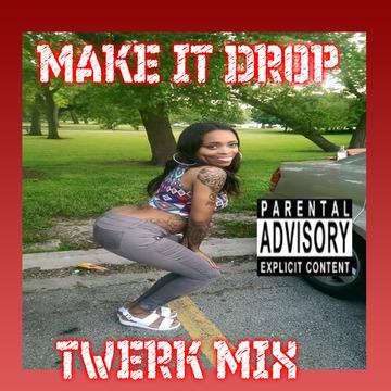 MAKE IT DROP-TWERK MIX, by randgame on OurStage