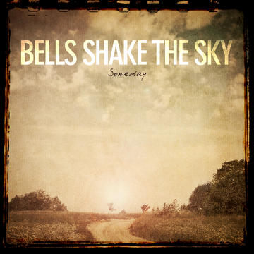 Someday, by Bells Shake The Sky on OurStage