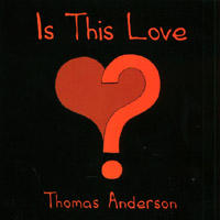 Is This Love, by Thomas Anderson on OurStage