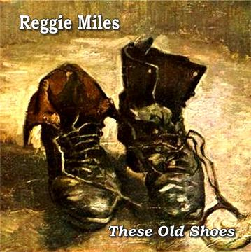 These Old Shoes, by Reggie Miles on OurStage