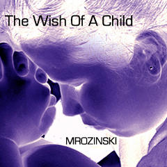 The Wish Of A Child, by MROZINSKI on OurStage
