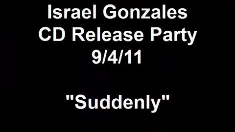 """""""Suddenly"""" (*New Song """"Listen Up"""" intro), by Israel Gonzales Music on OurStage"""