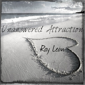 Unanswered Attraction, by Ray León on OurStage