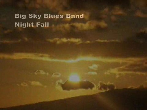 Night Fall, by Big Sky Blues Band on OurStage