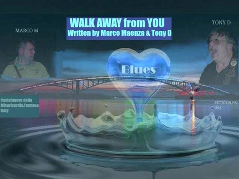 (The Video) Walk Away from You- Marco M & Tony D (Written by Marco Maenza & Tony, by Marco M & Tony D on OurStage