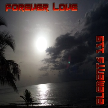 Forever Love , by Elements 119 on OurStage