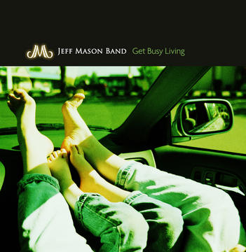 Get Busy Living, by Jeff Mason Band on OurStage