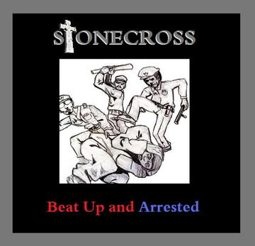 Beat Up and Arrested, by Stone Cross on OurStage