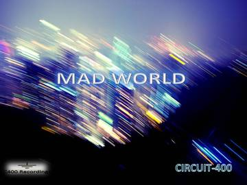 Mad World, by Circuit-400 on OurStage