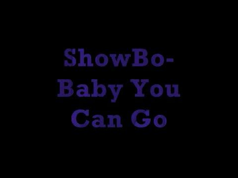 Baby You Can Go (Never To Late) feat. Joe Nasty, by  ShowBo on OurStage