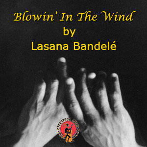 Blowin' In The Wind by Lasana Bandele, by Lasana Bandele on OurStage