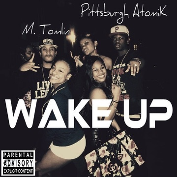 Wake Up Ft. M. Tomlin, by Pittsburgh AtomiK, M. Tomlin on OurStage