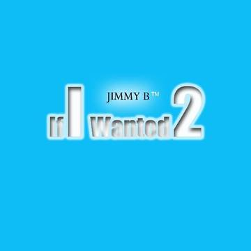 "IF I WANTED 2 LP [2015], by JIMMY B OF ""DEM KMF BOYZ"" on OurStage"