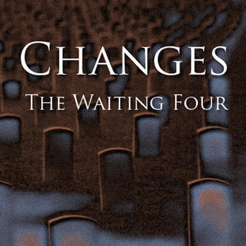 Changes, by The Waiting Four on OurStage