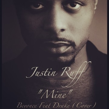 Beyonce Ft. Drake - Mine (Justin Ruff Cover), by Justin Ruff Music on OurStage