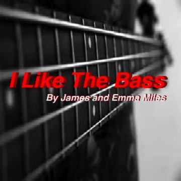 I Like the Bass, by James and Emma Miles on OurStage