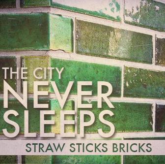 Straw Sticks Bricks, by The City Never Sleeps on OurStage