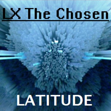 Latitude, by LX The Chosen on OurStage