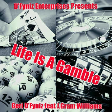 Life Is A Gamble (Feat. J.Gram Williams), by Geri D'Fyniz on OurStage