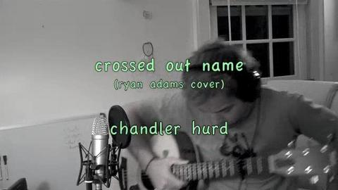 Crossed Out Name (Ryan Adams cover)  by chandler hurd, by Chandler Hurd on OurStage
