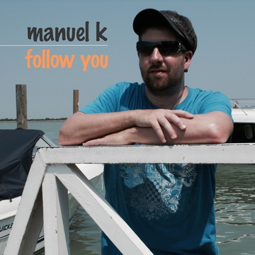 Follow You, by Manuel K on OurStage