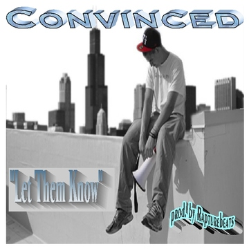 Let Them Know, by Convinced (produced by Rapturebeats) on OurStage