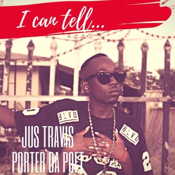 I Can Tell, by JUS TRAVIS FEAT. PORTER D'POET on OurStage