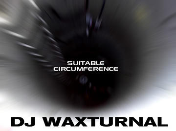 Suitable Circumference, by DJ WAXTURNAL on OurStage