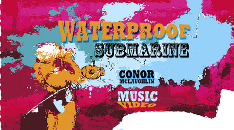 Waterproof Submarine Music Video, by Conor McLaughlin Music on OurStage