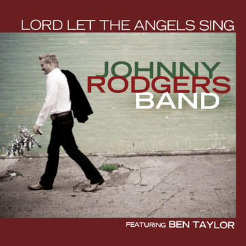 Lord Let The Angels Sing, by Johnny Rodgers Band on OurStage
