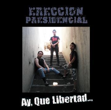 Ay, Que Libertad..., by Ereccion Presidencial on OurStage