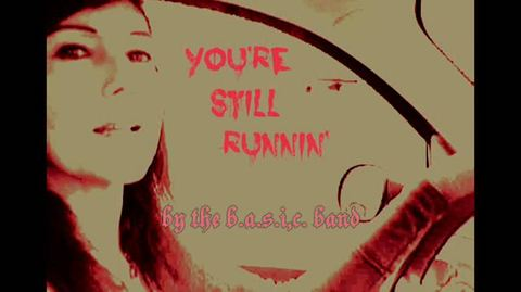You're Still Runnin' , by the b.a.s.i.c. band on OurStage