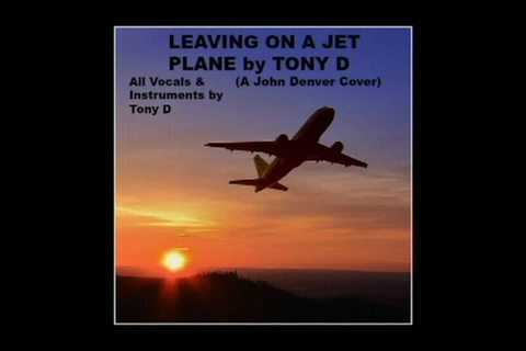 (The Video) Leaving on a Jet Plane by Tony D, by TONY D on OurStage
