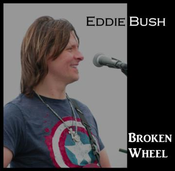 Broken Wheel, by Eddie Bush on OurStage