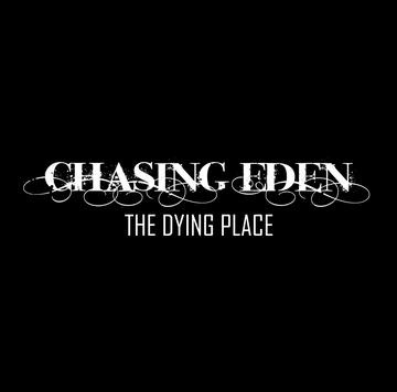 The Dying Place, by Chasing Eden on OurStage