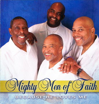 Because He Loves Me (Main Version), by Mighty Men of Faith on OurStage